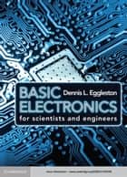 Basic Electronics for Scientists and Engineers ebook by Dennis L. Eggleston