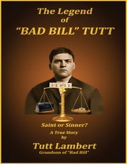 "The Legend of ""Bad Bill"" Tutt ebook by Tutt Lambert"