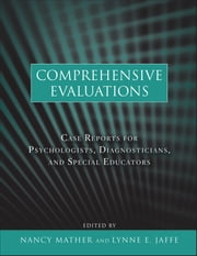 Comprehensive Evaluations - Case Reports for Psychologists, Diagnosticians, and Special Educators ebook by Nancy Mather,Lynne E. Jaffe