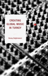 Creating Global Music in Turkey ebook by Koray Degirmenci