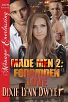 Made Men 2: Forbidden Love ebook by Dixie Lynn Dwyer