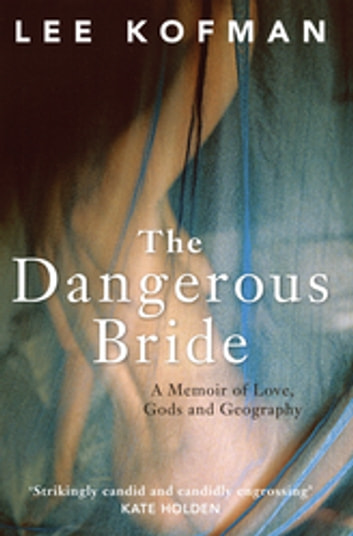The Dangerous Bride - A Memoir of Love, Gods and Geography ebook by Lee Kofman
