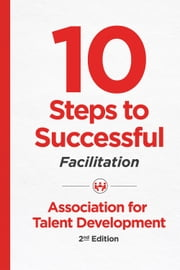 10 Steps to Successful Facilitation, 2nd Edition