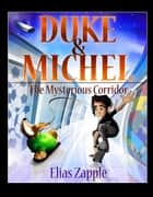 The Mysterious Corridor - Duke & Michel, #1 ebook by Elias Zapple