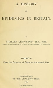 A History of Epidemics in Britain, Volume II (of 2) (Illustrated) ebook by Charles Creighton