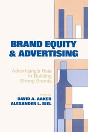 Brand Equity & Advertising - Advertising's Role in Building Strong Brands ebook by David A. Aaker,Alexander L. Biel,David A. Aaker,David A. Aaker,Alexander Biel