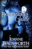 Highlander's Castle - Highlander Heat, #1 ebook by Joanne Wadsworth