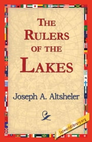 The Rulers of the Lakes ebook by Altsheler, Joseph A.