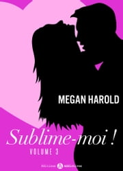 Sublime-moi ! - volume 3 ebook by Megan Harold