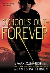 School's Out--Forever - A Maximum Ride Novel ebook by James Patterson