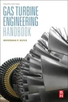 Gas Turbine Engineering Handbook ebook by Meherwan P. Boyce