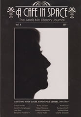A Cafe in Space: The Anais Nin Literary Journal--Volumes 1-8 ebook by Anais Nin