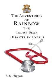 The Adventures of Rainbow the Teddy Bear: Disaster in Cyprus ebook by R D Higgins