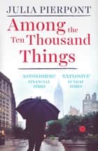 Among the Ten Thousand Things ebook by