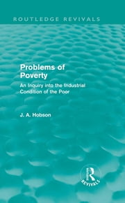 Problems of Poverty (Routledge Revivals) - An Inquiry into the Industrial Condition of the Poor ebook by J. A. Hobson