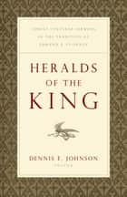 "Heralds of the King - Christ-Centered Sermons in the Tradition of Edmund P. Clowney ebook by Dennis E. Johnson, Timothy J. Keller, Joseph ""Skip"" Ryan,..."