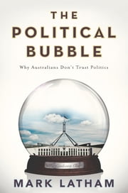 The Political Bubble - Why Australians Don't Trust Politics ebook by Mark Latham