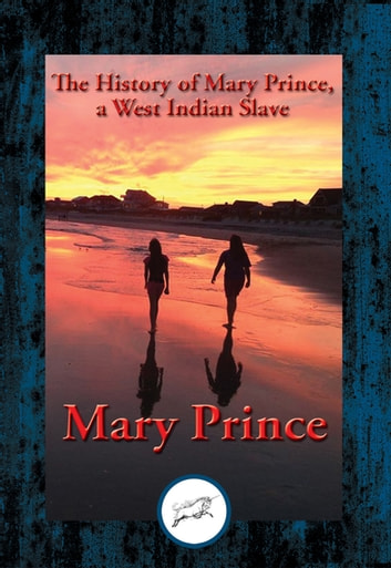 The History of Mary Prince, a West Indian Slave - With Linked Table of Contents ebook by Mary Prince