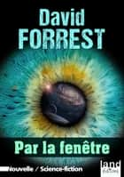 Par la fenêtre ebook by David Forrest