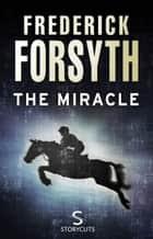 The Miracle (Storycuts) ebook by Frederick Forsyth