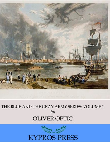The Blue and the Gray Army Series: Brother Against Brother, Volume 1 of 6 ebook by Oliver Optic