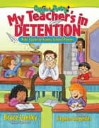 My Teacher's In Detention - Kid's Favorite Funny School Poems ebook by Bruce Lansky, Stephen Carpenter