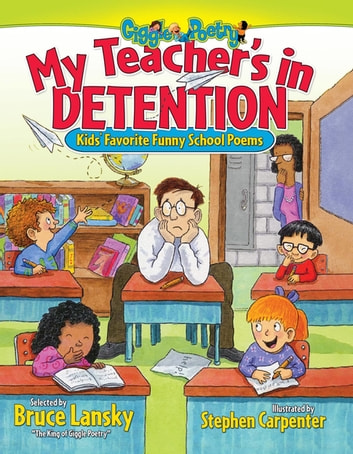 My Teacher's In Detention - Kid's Favorite Funny School Poems ebook by Bruce Lansky