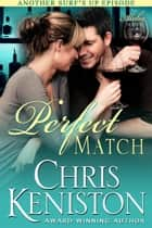 Perfect Match - An Aloha Series Companion Story ebook by Chris Keniston