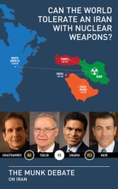 Can the World Tolerate an Iran with Nuclear Weapons?  - The Munk Debate on Iran ebook by Fareed Zakaria,Amos Yadlin,Charles Krauthammer,Vali Nasr