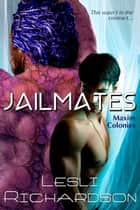 Jailmates - Maxim Colonies, #1 ebook by Lesli Richardson