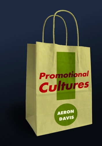 Promotional Cultures - The Rise and Spread of Advertising, Public Relations, Marketing and Branding ebook by Aeron Davis