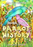 Parrot History ebook by Max E. Harris