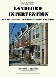 Landlord Intervention: How to Acquire & Manage Rental Property ebook by Joseph L. Brown,Barb Getty,Financial Bin