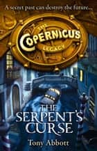 The Serpent's Curse (The Copernicus Legacy, Book 2) ebook by Tony Abbott