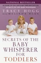 Secrets of the Baby Whisperer for Toddlers ebook by Tracy Hogg, Melinda Blau