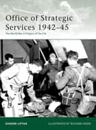 Office of Strategic Services 1942?45 ebook by Eugene Liptak,Richard Hook