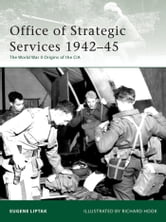 Office of Strategic Services 1942?45 - The World War II Origins of the CIA ebook by Eugene Liptak