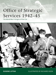 Office of Strategic Services 1942?45 - The World War II Origins of the CIA ebook by Eugene Liptak,Richard Hook