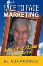 Face to Face Marketing ebook by BC Adamkowski