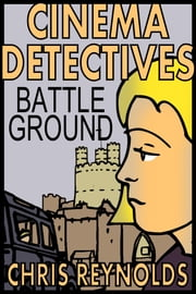 Cinema Detectives: Battle Ground ebook by Chris Reynolds