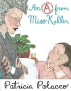 An A From Miss Keller ebook by Patricia Polacco, Patricia Polacco