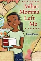 What Momma Left Me ebook by Ms Renée Watson