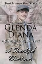 A Christmas Long Since Past / A Thankful Christmas (2 Christmas Short Stories) ebook by Glenda Diana