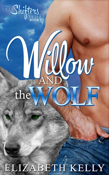 Willow and the Wolf (Book One) ebook by Elizabeth Kelly