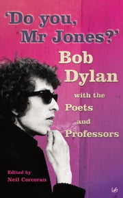 Do You Mr Jones? - Bob Dylan with the Poets and Professors ebook by Neil Corcoran