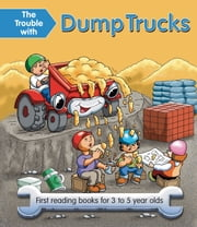 The Trouble with Dump Trucks - First Reading Books for 3 to 5 Year Olds ebook by Nicola Baxter