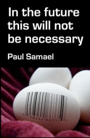 In the Future This Will Not Be Necessary ebook by Paul Samael