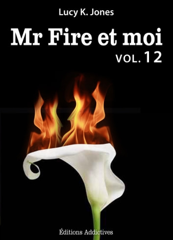 Mr Fire et moi - volume 12 ebook by Lucy K. Jones