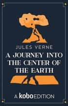 A Journey into the Center of the Earth ebook by