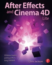 After Effects and Cinema 4D Lite - 3D Motion Graphics and Visual Effects Using CINEWARE ebook by Chris Jackson